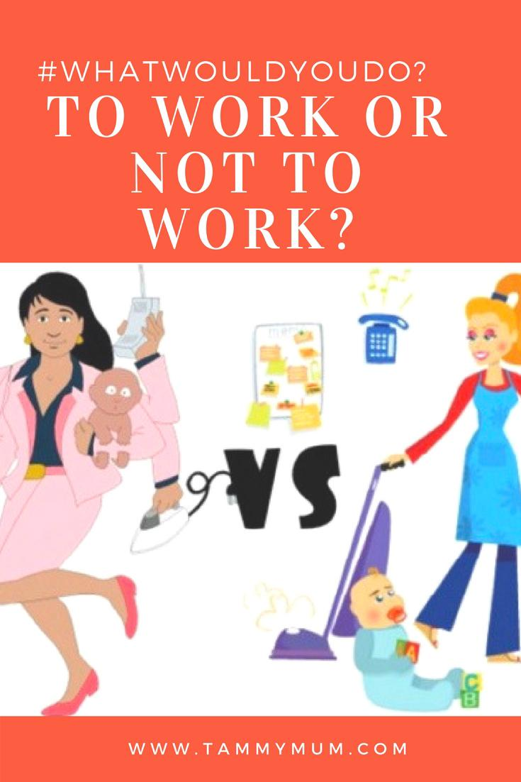 #whatwouldyoudo? To Work Or Not To Work. The dilemma that faces all mums, whether to return to work after a baby or not. The pros and cons of my decision as to whether to return to work or not. #workingmum #workingmom #stayathomemum #stayathomemom #working #mum #parenting