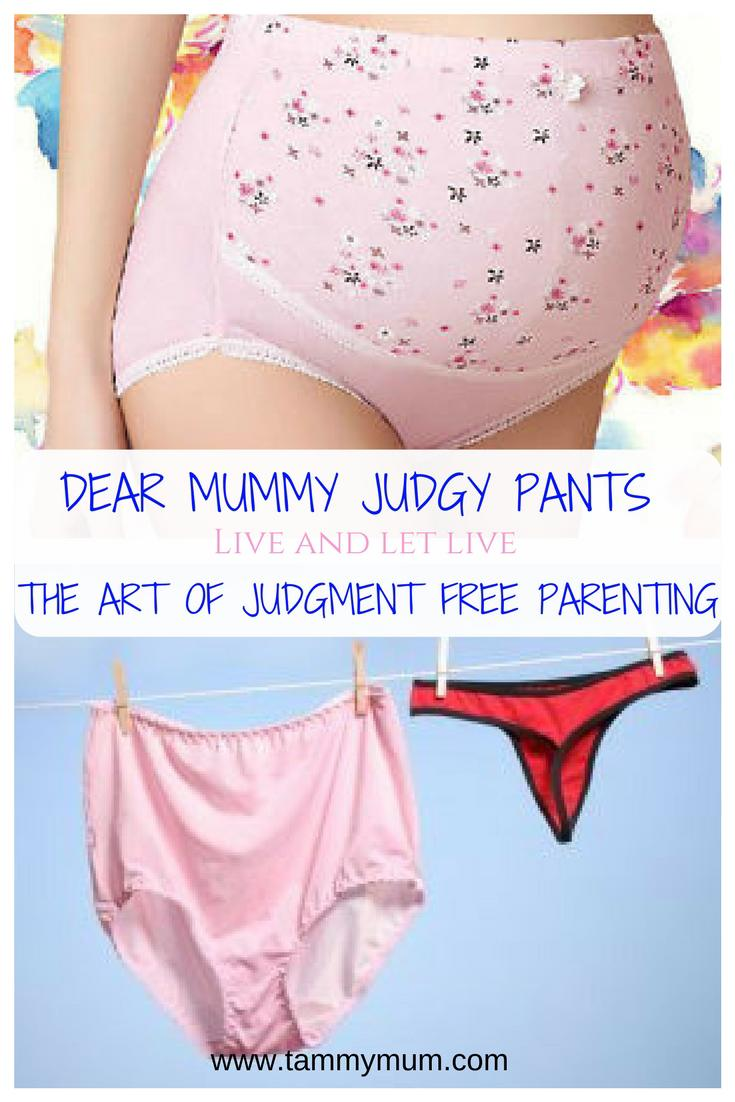 Dear mummy judgy pants. 4 ways I have been judged as a parent and why we should just live and let live. The art of judgment free parenting. #mum #mumlife #parenting #judgment