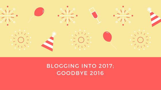 Blogging Into 2017; Goodbye 2016